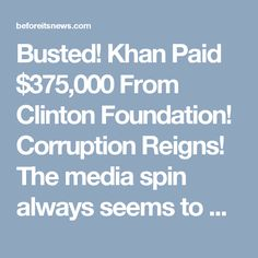Busted! Khan Paid $375,000 From Clinton Foundation! Corruption Reigns! The…