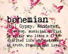 bohemian - gypsy, wanderer, lives a free, spirited life, believes in truth, freedom and love #words