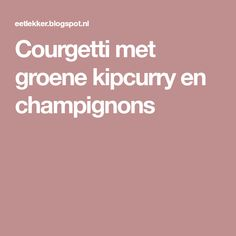 Courgetti met groene kipcurry en champignons Pesto, Curry, Zucchini, Mushroom, Kitchens, Curries