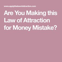 Are You Making this Law of Attraction for Money Mistake?