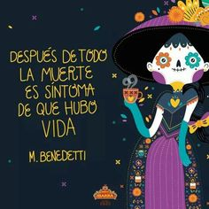 "The Death is synonymous that there was Life"". Después de todo la muerte es sinónimo de que hubo vida. Popular saying in México. Mexico Art, Death Quotes, Spanish Quotes, Day Of The Dead, Words Quotes, Sayings, Sugar Skull, Illustrations Posters, Halloween Decorations"