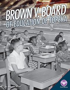 Brown V. Board of Education of Topeka (Stories of the Civil Rights Movement) by Sharon J Wilson http://www.amazon.com/dp/1624038778/ref=cm_sw_r_pi_dp_PpIfxb0GDBZX8