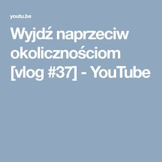 Wyjdź naprzeciw okolicznościom [vlog #37] - YouTube