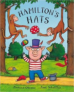 5-7 AÑOS. Hamilton's hats: Martine Oborne. Hamilton the Pig is very fond of hats -- big hats, small hats, tall hats and suitable-for-every-and-any-occasion sort of hats. Hamilton loves hats so much his mum starts to worry that he's a very vain little pig. Little does she know that Hamilton's favourite hats will teach him some very important lessons!