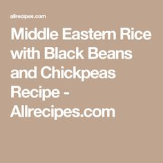 Middle Eastern Rice with Black Beans and Chickpeas Recipe - Allrecipes.com