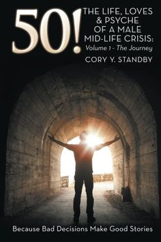 50!: THE LIFE, LOVES & PSYCHE OF A MALE MID-LIFE CRISIS: Volume 1 - The Journey: Amazon.co.uk: Cory Y. Standby: 9781499095883: Books