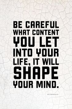 Be careful what content you let into your life, it will shape your mind. #mindfulness #anxiety #media #content Mindfulness Quotes, Health Benefits Of Radishes, Quotes To Live By, Life Quotes, Neuroscience, Typography Prints, Health Quotes, How To Stay Healthy