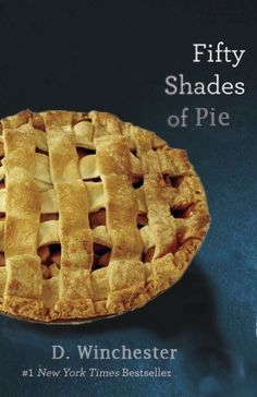 Fifty Shades of Pie by Dean Winchester.  I'll take this over Christian Grey Amy day of the week
