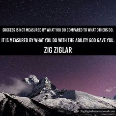 """Success is not measured by what you do compared to what others do. It is measured by what you do with the ability God gave you.""-Zig Ziglar #ZigZiglarQuote ziglar.com by thezigziglar"