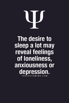 The desire to sleep a lot may reveal feelings of loneliness, anxiousness or depression.