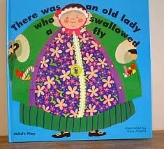 There was an old lady who swallowed a fly one of my sons fav books when he was young