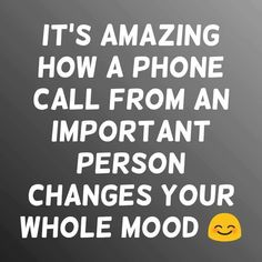 love quote: it's amazing how a phone call from an important person changes your mood - love images