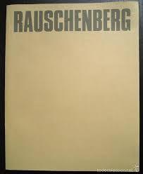 Rauschenberg : [exposición] Fundación Juan March, febrero-marzo, 1985 / [textos Lawrence Alloway].-- [Madrid] : Fundación Juan March, D.L., 1985. http://absysnetweb.bbtk.ull.es/cgi-bin/abnetopac?TITN=81126