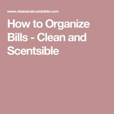 How to Organize Bills - Clean and Scentsible