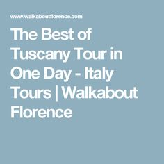 The Best of Tuscany Tour in One Day - Italy Tours | Walkabout Florence