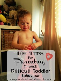 10 + Tips For Parenting Through Difficult Toddler Behaviour - Parenting From The Heart