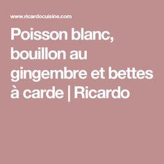 Poisson blanc, bouillon au gingembre  et bettes à carde | Ricardo