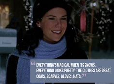 The 23 Wisest Things Lorelai Gilmore Ever Said- I, personally, completely agree with her point of view on snow, i love it and feel its magical!!!