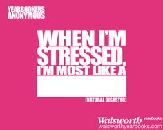 When I'm Stressed I'm Most Like A... | Walsworth Yearbooks