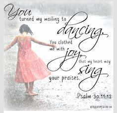 Psalms You have turned my mourning into dancing for me; You have put off my sackcloth and girded me with gladness Praise Dance, Praise And Worship, Praise God, Affirmations, Psalm 30, Daughters Of The King, Favorite Bible Verses, Godly Woman, Spiritual Inspiration