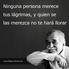"""""""Nobody deserves your tears, and who does, won't make you cry. Positive Attitude, Positive Quotes, Gabriel Garcia Marquez Quotes, Book Quotes, Me Quotes, Wisdom Quotes, Quotes En Espanol, Architecture Quotes, Pretty Quotes"""