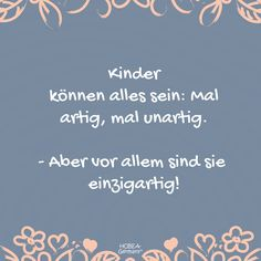 """Sprüche """"Children can be anything: sometimes good, sometimes naughty – but above all, they are unique"""" – Beautiful saying for the whole family :] ♥ Children ♥ Unique ♥ Laughter ♥ Joy ♥ Friendship ♥ Short ♥ Card ♥ Disney Family Quotes, Beautiful Family Quotes, Cute Family Quotes, Best Love Quotes, Happy Quotes, True Quotes, Boxing Quotes, Kindness Quotes, Baby Album"""