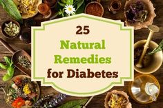 Learn about 25 natural remedies that may be useful to control diabetes.  Via www.BackdoorSurvival.com