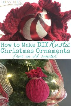 These DIY Christmas ornaments are so cute! Love that they are repurposed from an old cable knit sweater.  Will look great with my rustic decor!