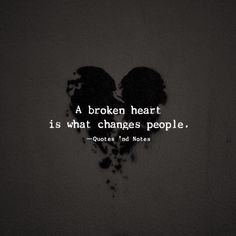 A broken heart is what changes people. via (http://ift.tt/1Z61eq7)
