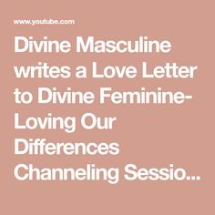 Divine Masculine writes a Love Letter to Divine Feminine- Loving Our Differences Channeling Session - YouTube Writing A Love Letter, Love Letters, Spiritual Thoughts, Divine Feminine, Our Love, Channel, Lettering, Youtube, Drawing Letters
