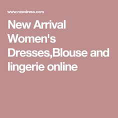 New Arrival Women's Dresses,Blouse and lingerie online