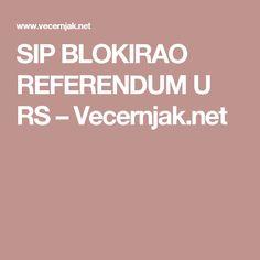 SIP BLOKIRAO REFERENDUM U RS – Vecernjak.net