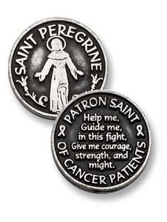 Saint Peregrine, Patron Saint of Cancer Patients. Help me, Guide me. In this fight.Give me courage, strenght and might.