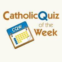 Welcome to CatholicQuiz of the Week, a FREE weekly resource created for catechists, teachers, students and families.