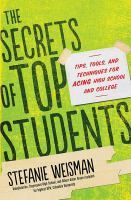 The secrets of top students tips, tools, and techniques for acing high school and college /  [electr Weisman, Stefanie