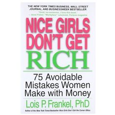 Nice Girls Don't Get Rich: 75 Avoidable Mistakes Women Make with Money Best Inspirational Books, Girl Boss Book, Economics Books, Fortune Magazine, Get Educated, How To Get Rich, Career Advice, Girls Be Like, Understanding Yourself