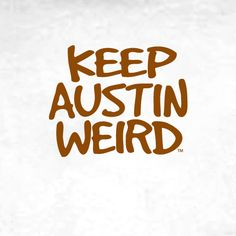 Austin, Texas but I like to think of another Austin... - pretty sure Mike, Caleb, Chris and Josh are doing a great job of it! LOL