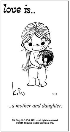 Love is. Number one website for Love Is. Funny Love is. pictures and love quotes. Love is. comic strips created by Kim Casali, conceived by and drawn by Bill Asprey. Everyday with a new Love Is. Love Is Comic, Love Is Cartoon, I Love My Daughter, My Beautiful Daughter, Three Daughters, Miséricorde Divine, Daughter Quotes, Child Quotes, Mother Quotes