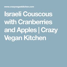 Israeli Couscous with Cranberries and Apples | Crazy Vegan Kitchen