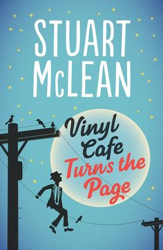 The Vinyl Café Turns the Page, by Stuart McLean (Viking Canada) http://penguinrandomhouse.ca/books/417546/vinyl-cafe-turns-page#9780670069439