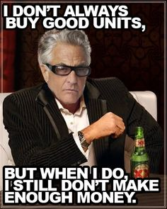 Dont be like Gary.  Plan on making money buying and selling storage units.  http://storagebattles.com