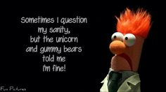 Love the muppets and the quote is almost true especially where I work