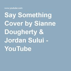 Say Something Cover by Sianne Dougherty & Jordan Sului - YouTube