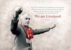Liverpool was made for me and I was made for Liverpool #Shankly #LFC #YNWA