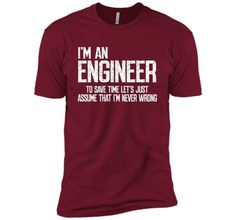 Engineer T-Shirt Engineers Are Never Wrong T-Shirt