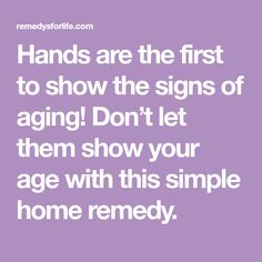 Hands are the first to show the signs of aging! Don't let them show your age with this simple home remedy.