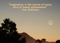 """""""Imagination is the source of every form of human achievement"""" ~ Ken Robinson"""