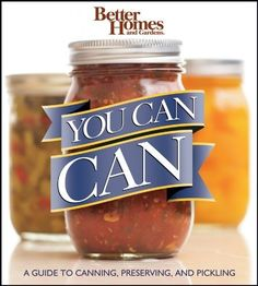 You Can Can!: A Visual Step-by-Step Guide to Canning, Preserving, and Pickling, with 100 Recipes (Better Homes Gardens) by Better Homes Gardens,.