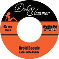 Duke Slammer - Droid Boogie (Datassette Remix) [PREVIEW] by Datassette on SoundCloud