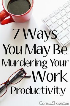 All in All: 7 Ways You're Murdering Your Work Productivity